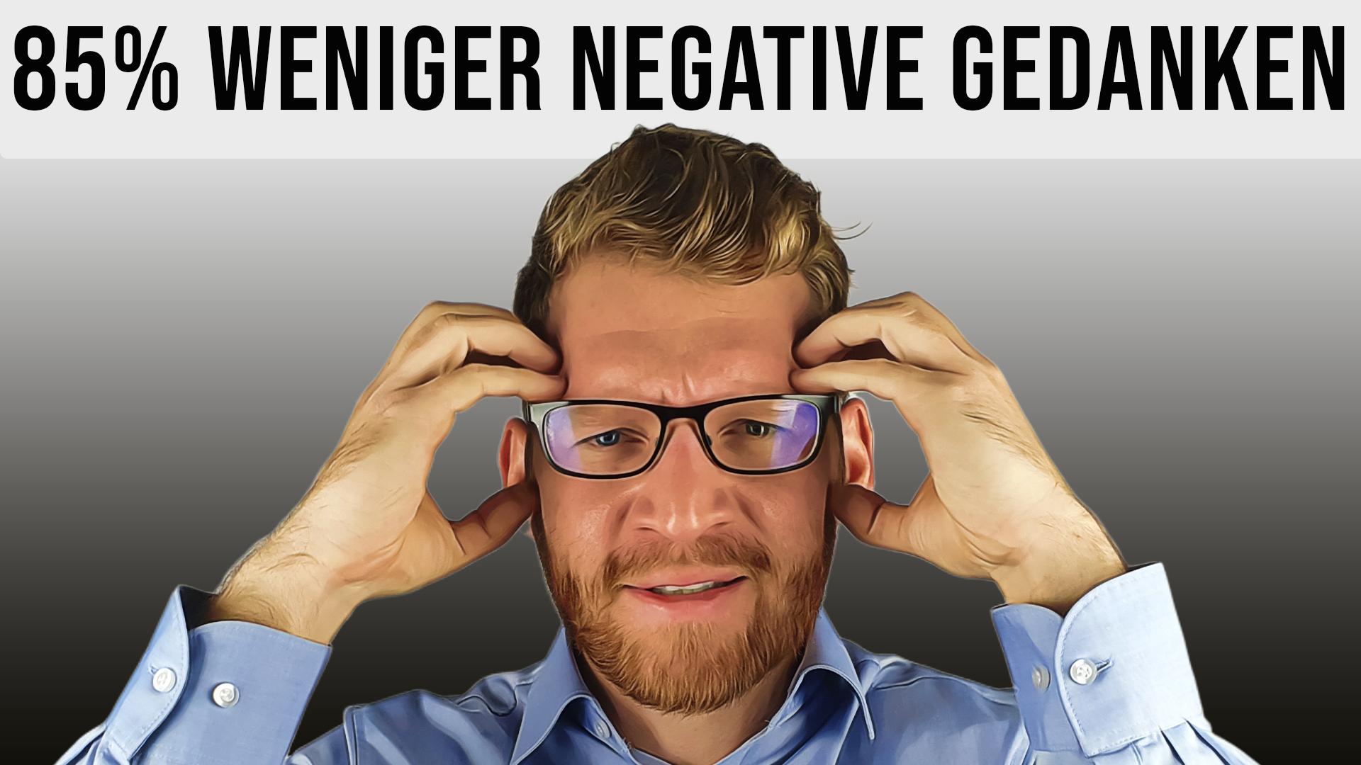 Wie Du negative Gedanken loswirst - Sorgen, Ängste und Zweifel besiegen